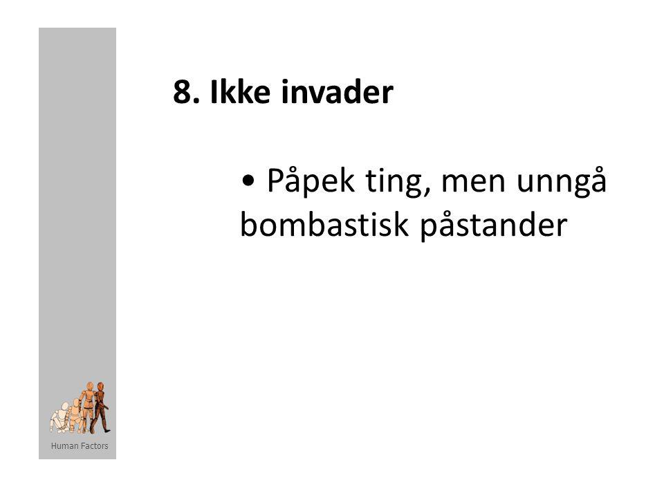 Human Factors 8. Ikke invader • Påpek ting, men unngå bombastisk påstander