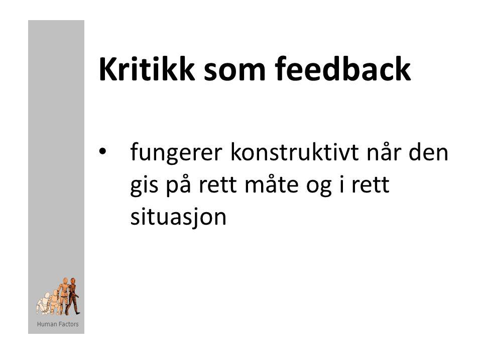 Kritikk som feedback • fungerer konstruktivt når den gis på rett måte og i rett situasjon Human Factors
