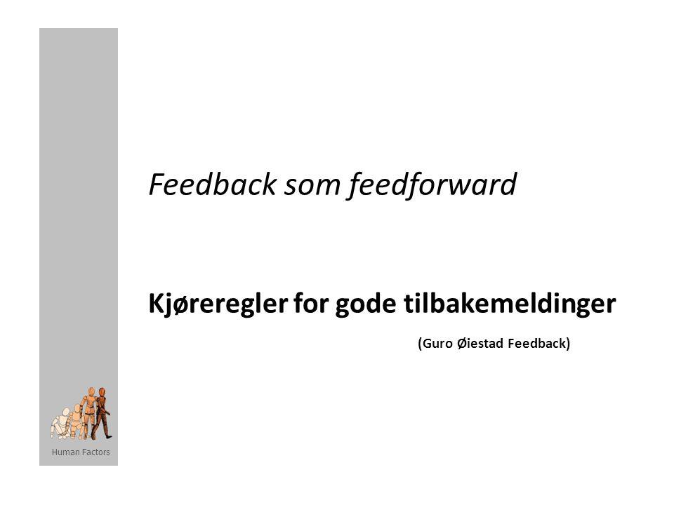 Human Factors Feedback som feedforward Kjøreregler for gode tilbakemeldinger (Guro Øiestad Feedback)