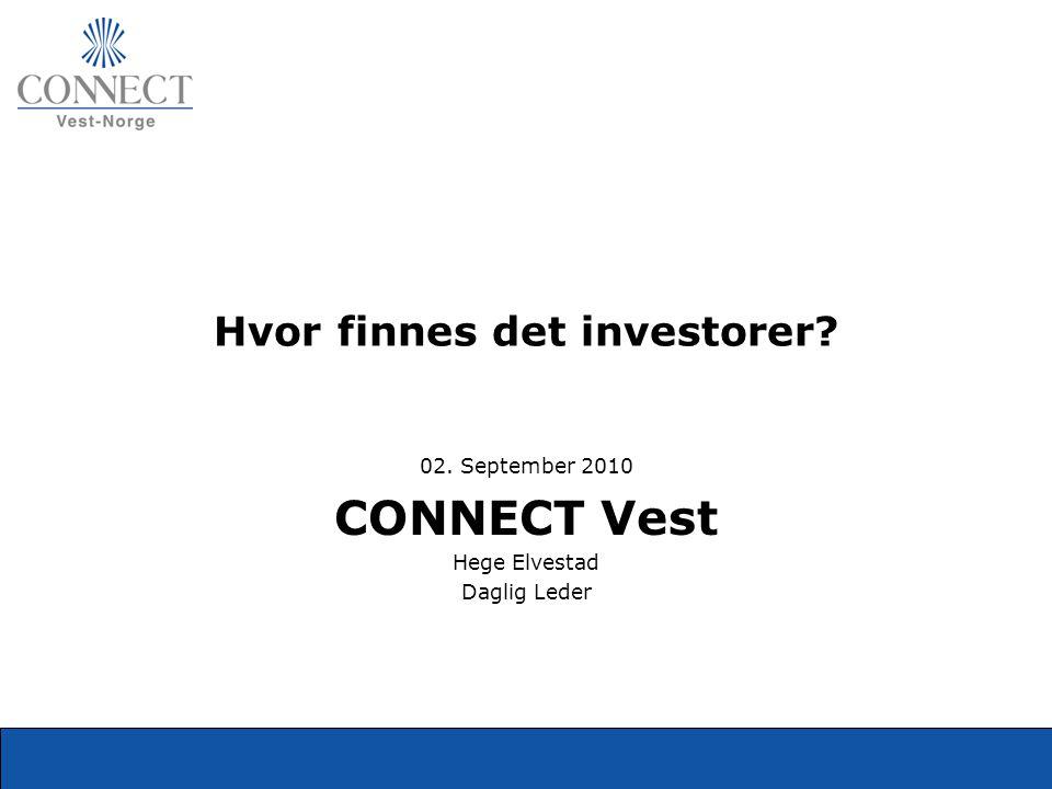 Hvor finnes det investorer? 02. September 2010 CONNECT Vest Hege Elvestad Daglig Leder