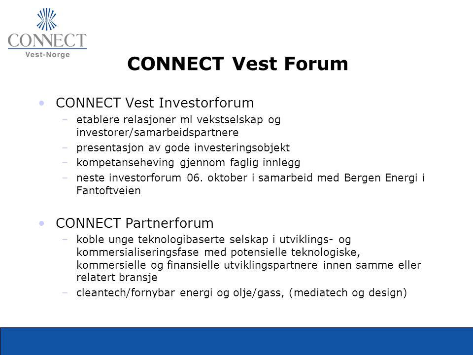 CONNECT Vest Forum •CONNECT Vest Investorforum –etablere relasjoner ml vekstselskap og investorer/samarbeidspartnere –presentasjon av gode investering
