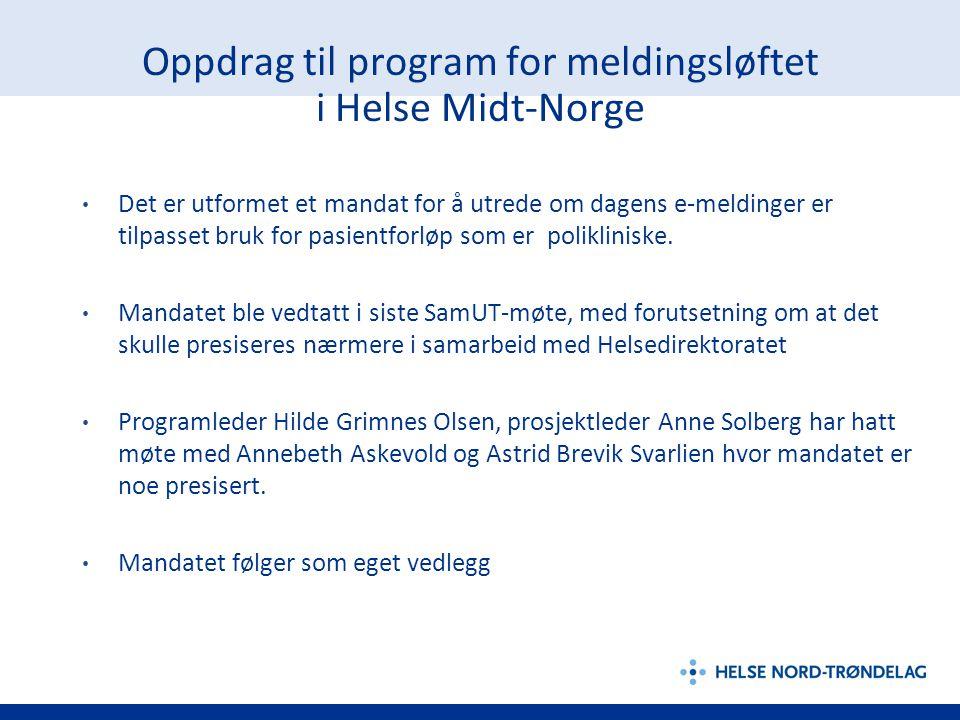 Oppdrag til program for meldingsløftet i Helse Midt-Norge • Det er utformet et mandat for å utrede om dagens e-meldinger er tilpasset bruk for pasientforløp som er polikliniske.