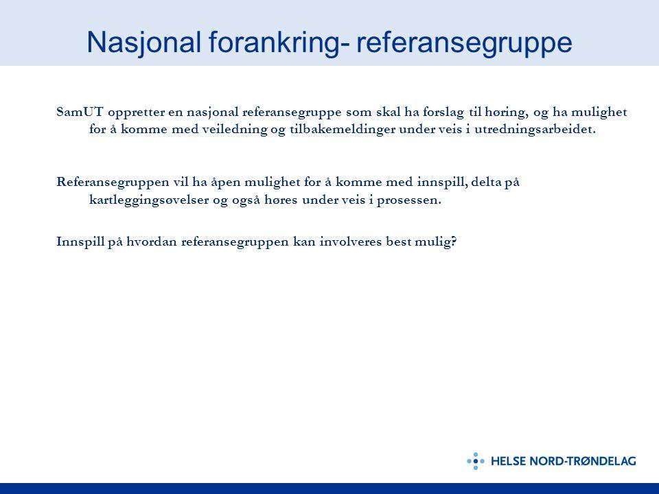 Nasjonal forankring- referansegruppe SamUT oppretter en nasjonal referansegruppe som skal ha forslag til høring, og ha mulighet for å komme med veiledning og tilbakemeldinger under veis i utredningsarbeidet.