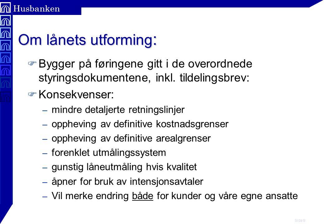 Side 9 Husbanken Om lånets utforming : F Bygger på føringene gitt i de overordnede styringsdokumentene, inkl.