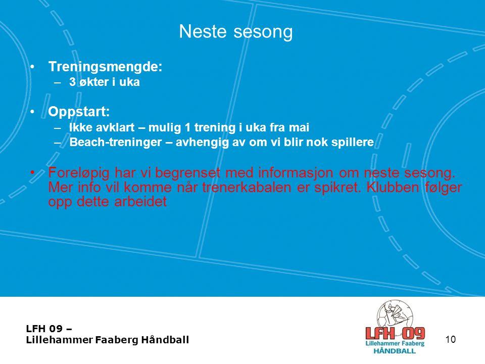 LFH 09 – Lillehammer Faaberg Håndball Neste sesong •Treningsmengde: –3 økter i uka •Oppstart: –Ikke avklart – mulig 1 trening i uka fra mai –Beach-tre
