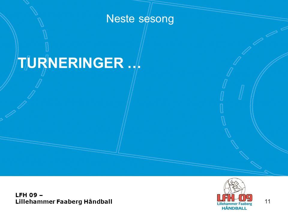LFH 09 – Lillehammer Faaberg Håndball Neste sesong TURNERINGER … 11