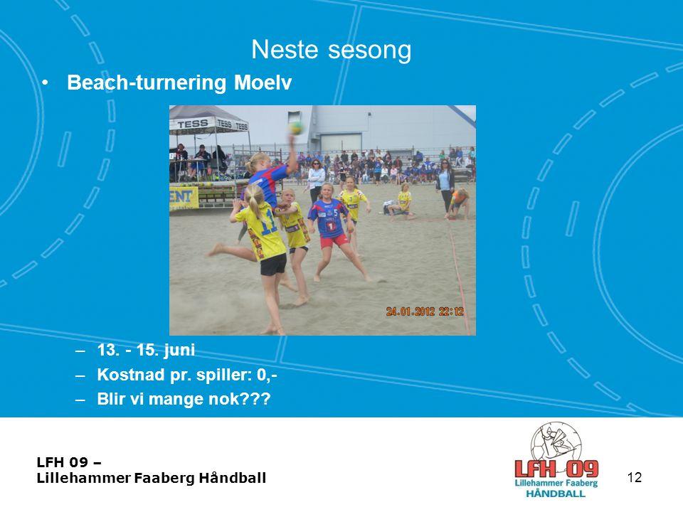 LFH 09 – Lillehammer Faaberg Håndball Neste sesong •Beach-turnering Moelv –13. - 15. juni –Kostnad pr. spiller: 0,- –Blir vi mange nok??? 12