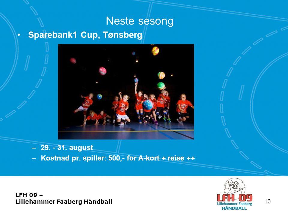 LFH 09 – Lillehammer Faaberg Håndball Neste sesong •Sparebank1 Cup, Tønsberg –29. - 31. august –Kostnad pr. spiller: 500,- for A-kort + reise ++ 13