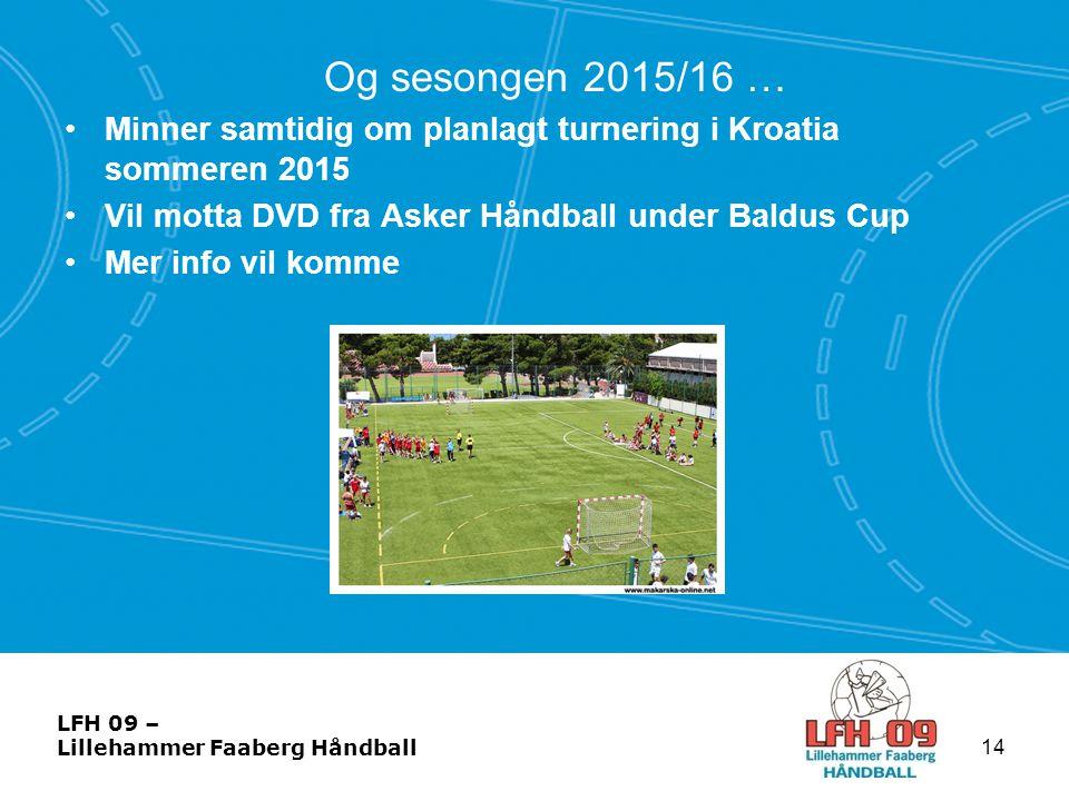 LFH 09 – Lillehammer Faaberg Håndball Og sesongen 2015/16 … •Minner samtidig om planlagt turnering i Kroatia sommeren 2015 •Vil motta DVD fra Asker Hå