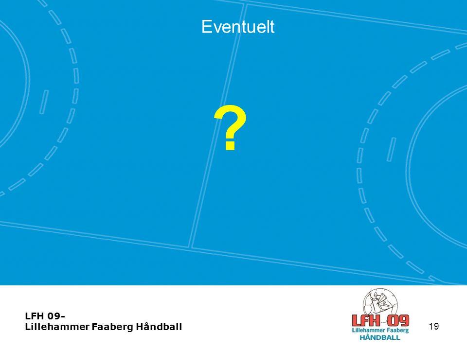 LFH 09- Lillehammer Faaberg Håndball Eventuelt ? 19