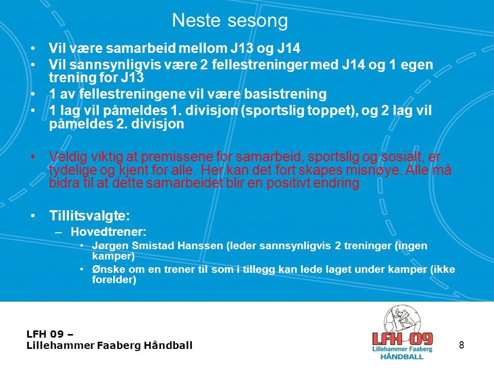 LFH 09 – Lillehammer Faaberg Håndball Neste sesong –Alle andre i støtteapparatet fra årets sesong stiller sine plasser til disposisjon, med et sterkt ønske om at flere foreldre bidrar i disse rollene.