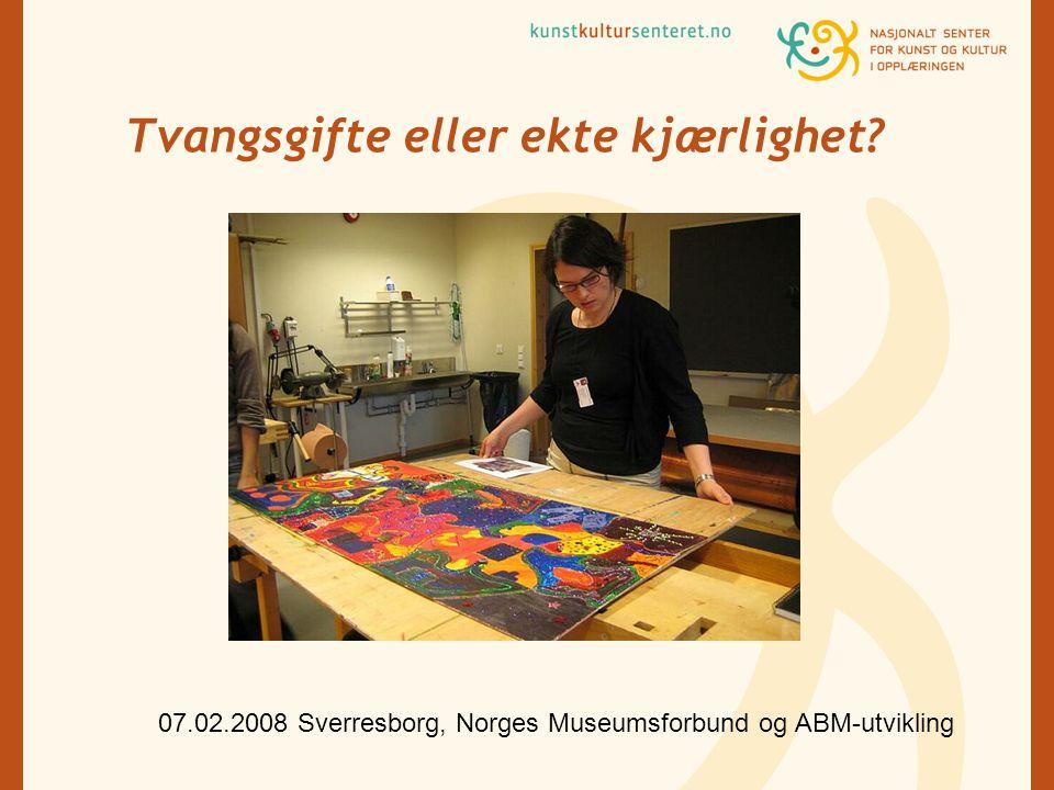 Tvangsgifte eller ekte kjærlighet? 07.02.2008 Sverresborg, Norges Museumsforbund og ABM-utvikling