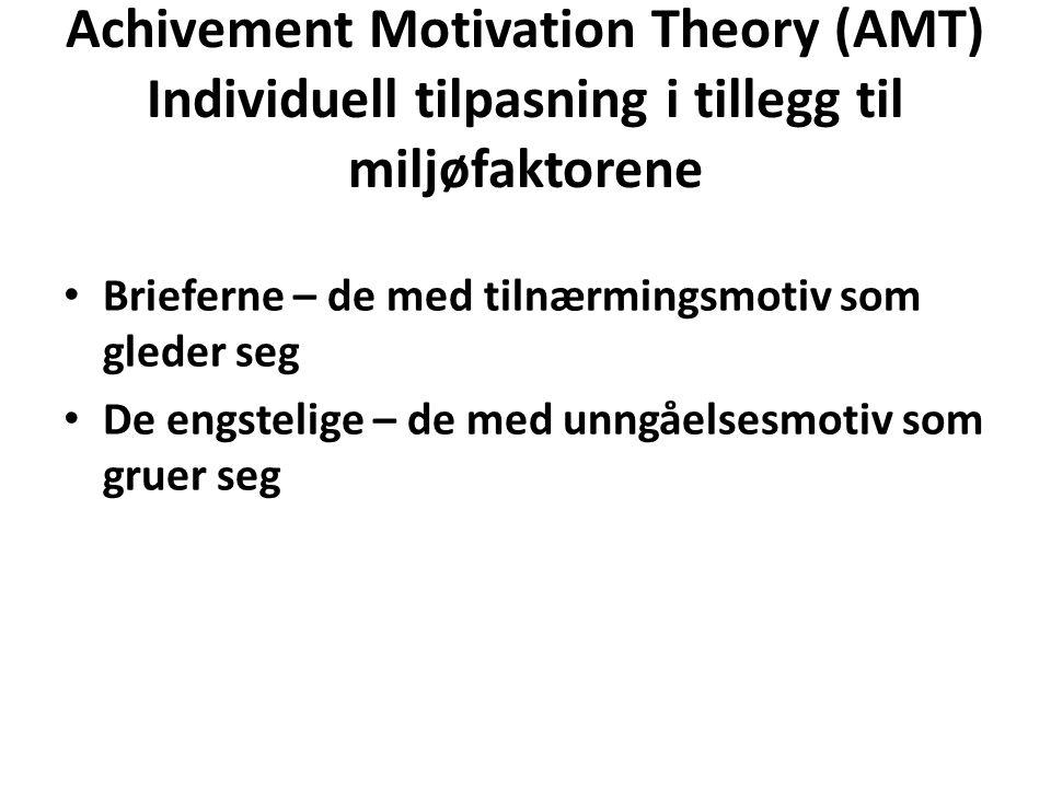 Achivement Motivation Theory (AMT) Individuell tilpasning i tillegg til miljøfaktorene • Brieferne – de med tilnærmingsmotiv som gleder seg • De engst