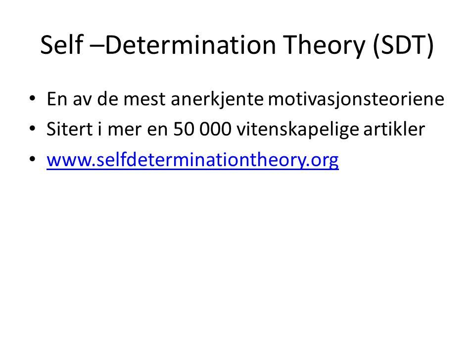 Self –Determination Theory (SDT) • En av de mest anerkjente motivasjonsteoriene • Sitert i mer en 50 000 vitenskapelige artikler • www.selfdeterminati