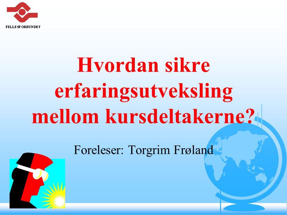 Metodevalg F Rein forelesning – foredrag F Veiledning – toveiskommunikasjon.