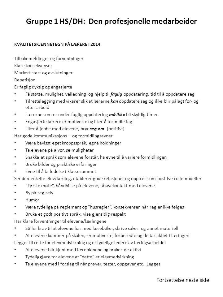 Gruppe 1 HS/DH: Den profesjonelle medarbeider KVALITETSKJENNETEGN PÅ LÆRERE I 2014 Tilbakemeldinger og forventninger Klare konsekvenser Markert start