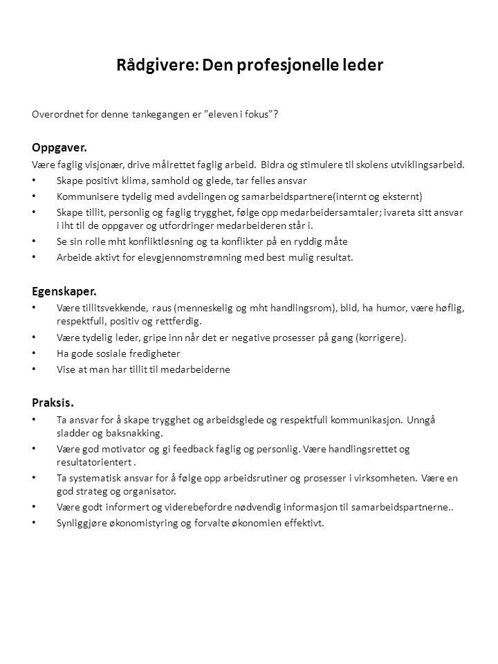"""Rådgivere: Den profesjonelle leder Overordnet for denne tankegangen er """"eleven i fokus""""? Oppgaver. Være faglig visjonær, drive målrettet faglig arbeid"""