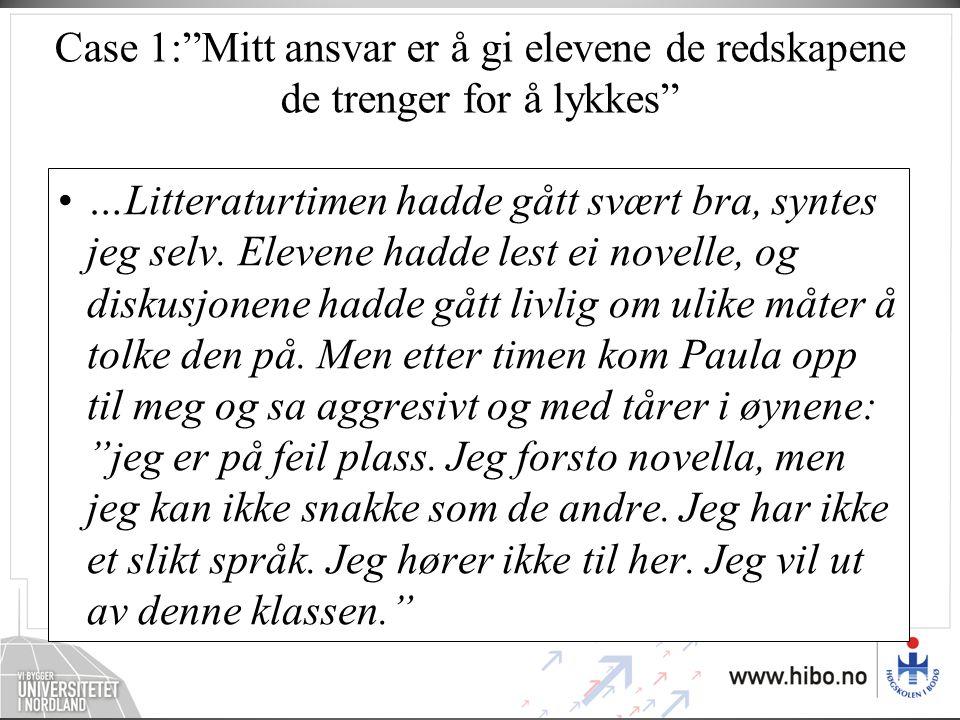 Case 1: Mitt ansvar er å gi elevene de redskapene de trenger for å lykkes •…Litteraturtimen hadde gått svært bra, syntes jeg selv.