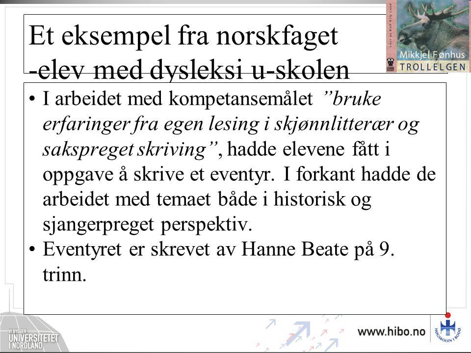 Et eksempel fra norskfaget -elev med dysleksi u-skolen •I arbeidet med kompetansemålet bruke erfaringer fra egen lesing i skjønnlitterær og sakspreget skriving , hadde elevene fått i oppgave å skrive et eventyr.