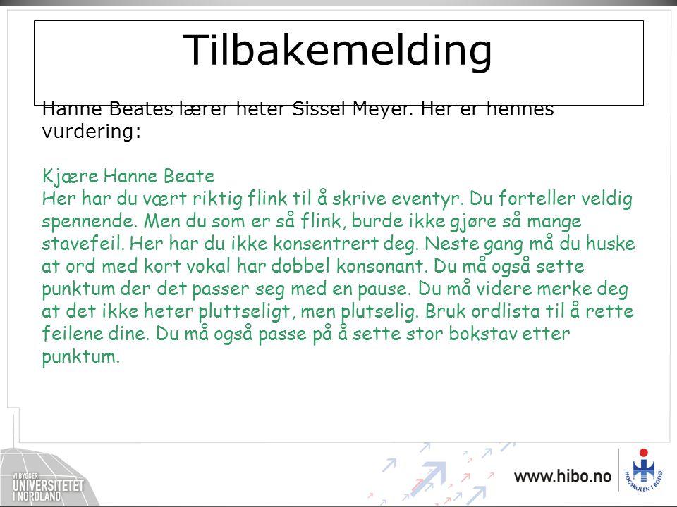 Tilbakemelding Hanne Beates lærer heter Sissel Meyer.
