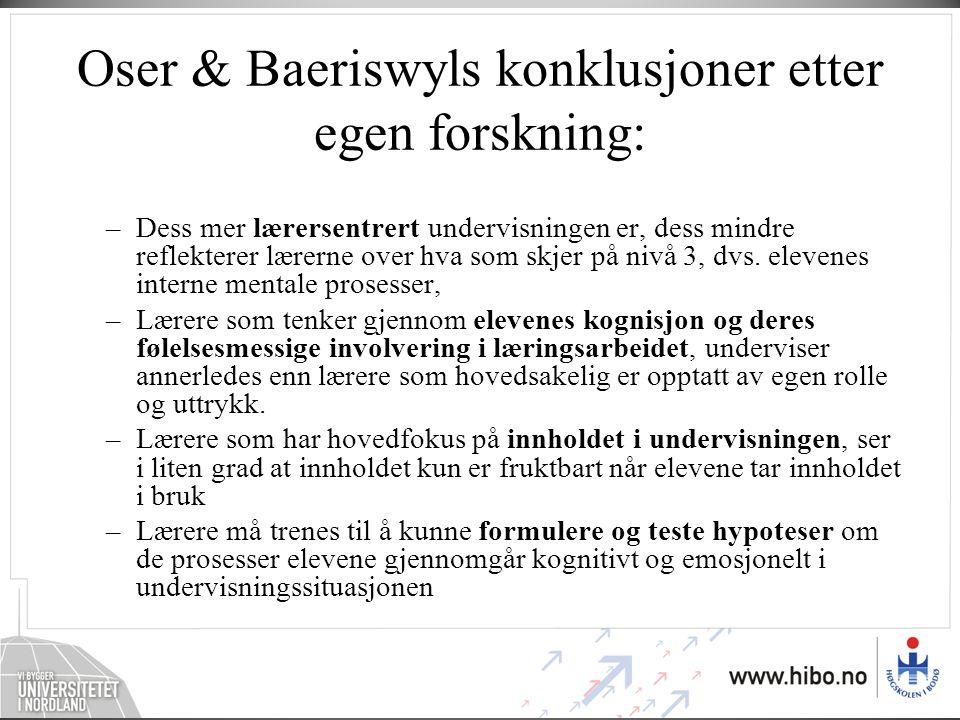 Oser & Baeriswyls konklusjoner etter egen forskning: –Dess mer lærersentrert undervisningen er, dess mindre reflekterer lærerne over hva som skjer på nivå 3, dvs.