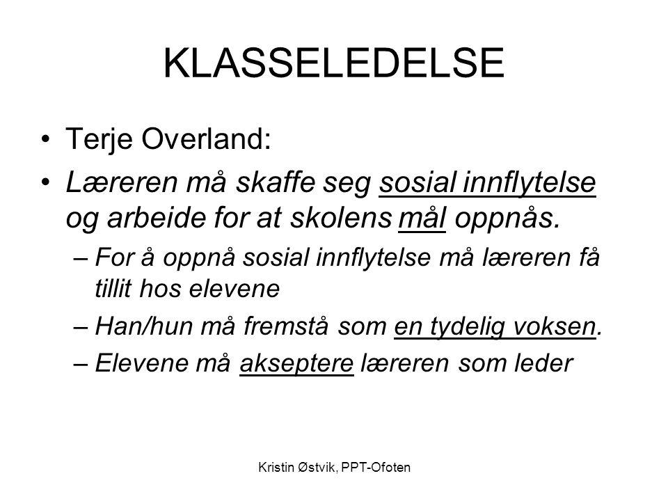 Kristin Østvik, PPT-Ofoten KLASSELEDELSE •Terje Overland: •Læreren må skaffe seg sosial innflytelse og arbeide for at skolens mål oppnås. –For å oppnå
