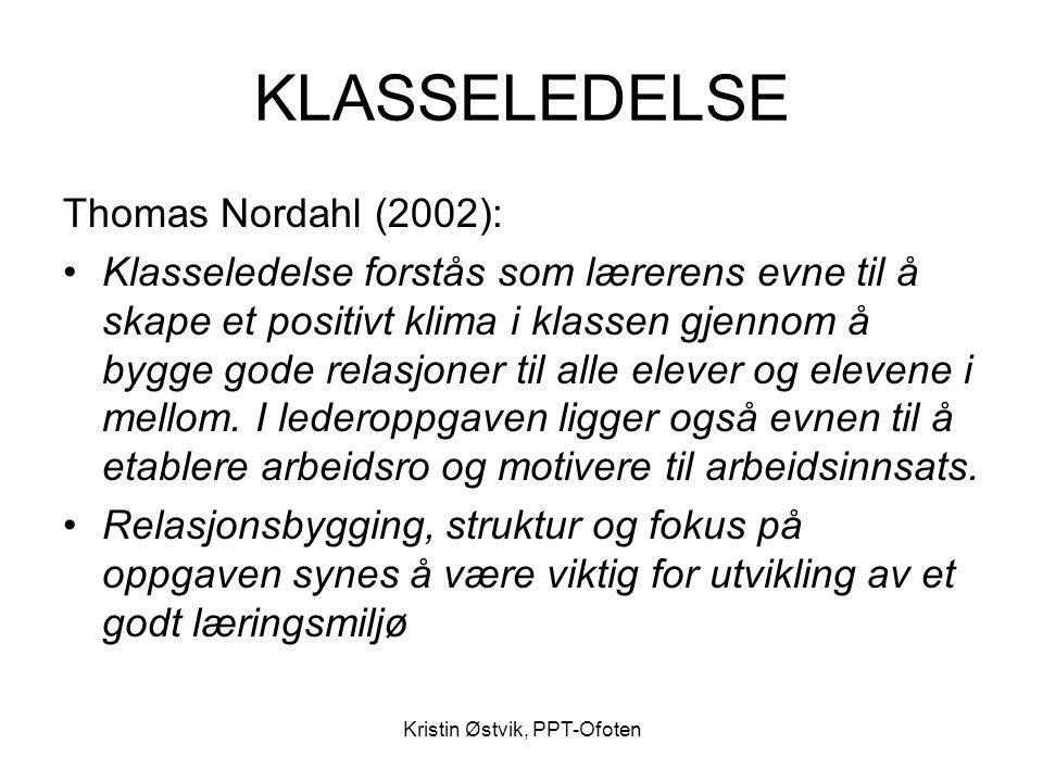 Kristin Østvik, PPT-Ofoten KLASSELEDELSE Thomas Nordahl (2002): •Klasseledelse forstås som lærerens evne til å skape et positivt klima i klassen gjenn