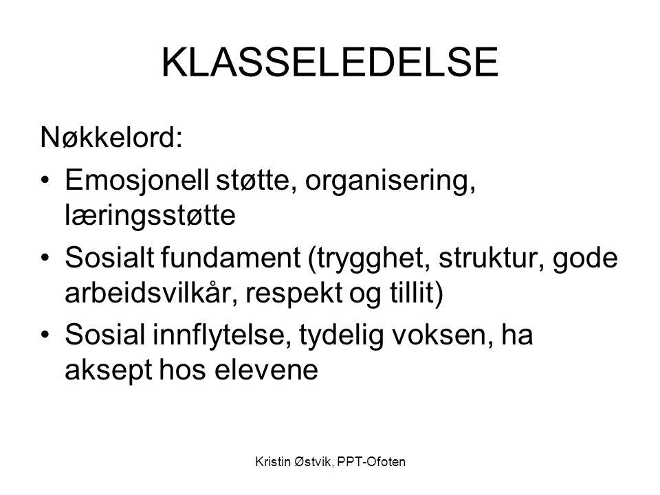 Kristin Østvik, PPT-Ofoten KLASSELEDELSE Nøkkelord: •Emosjonell støtte, organisering, læringsstøtte •Sosialt fundament (trygghet, struktur, gode arbei