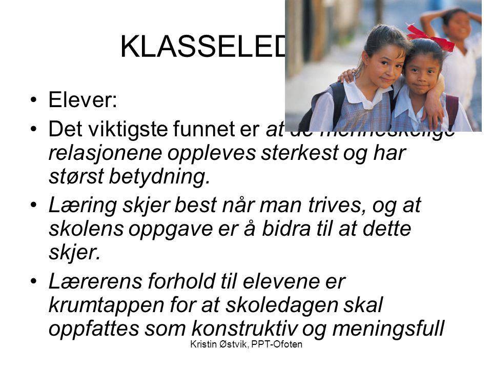 Kristin Østvik, PPT-Ofoten KLASSELEDELSE •Elever: •Det viktigste funnet er at de menneskelige relasjonene oppleves sterkest og har størst betydning. •