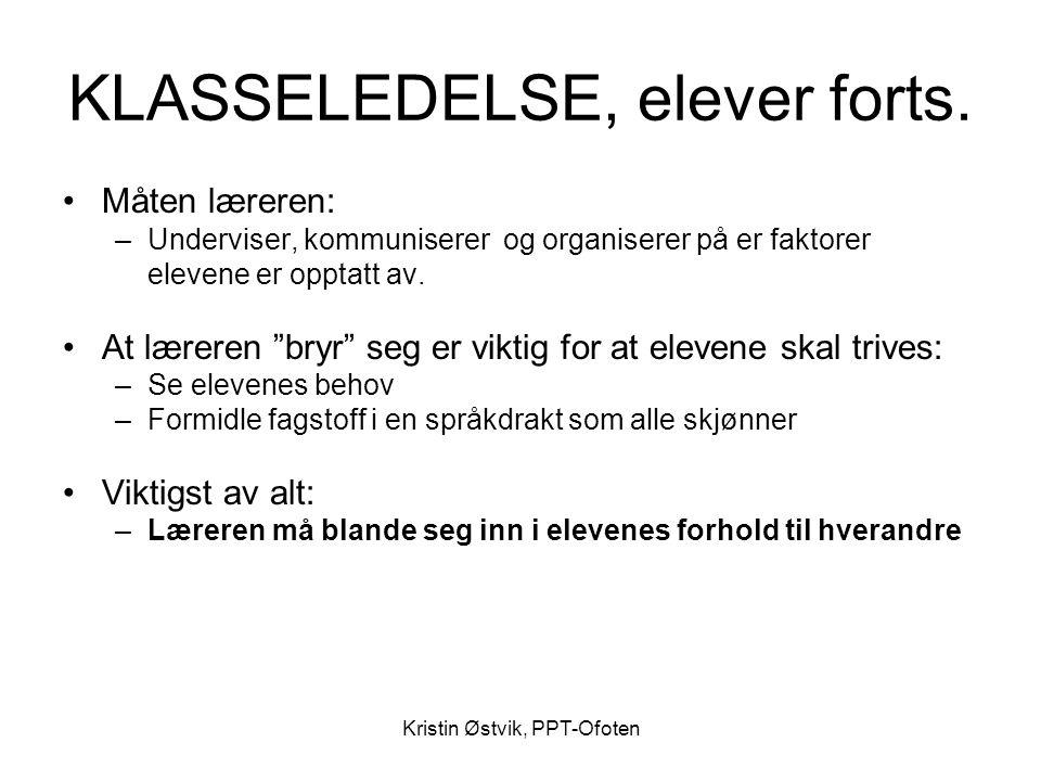 Kristin Østvik, PPT-Ofoten KLASSELEDELSE, elever forts. •Måten læreren: –Underviser, kommuniserer og organiserer på er faktorer elevene er opptatt av.