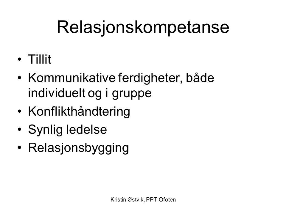 Kristin Østvik, PPT-Ofoten Relasjonskompetanse •Tillit •Kommunikative ferdigheter, både individuelt og i gruppe •Konflikthåndtering •Synlig ledelse •R