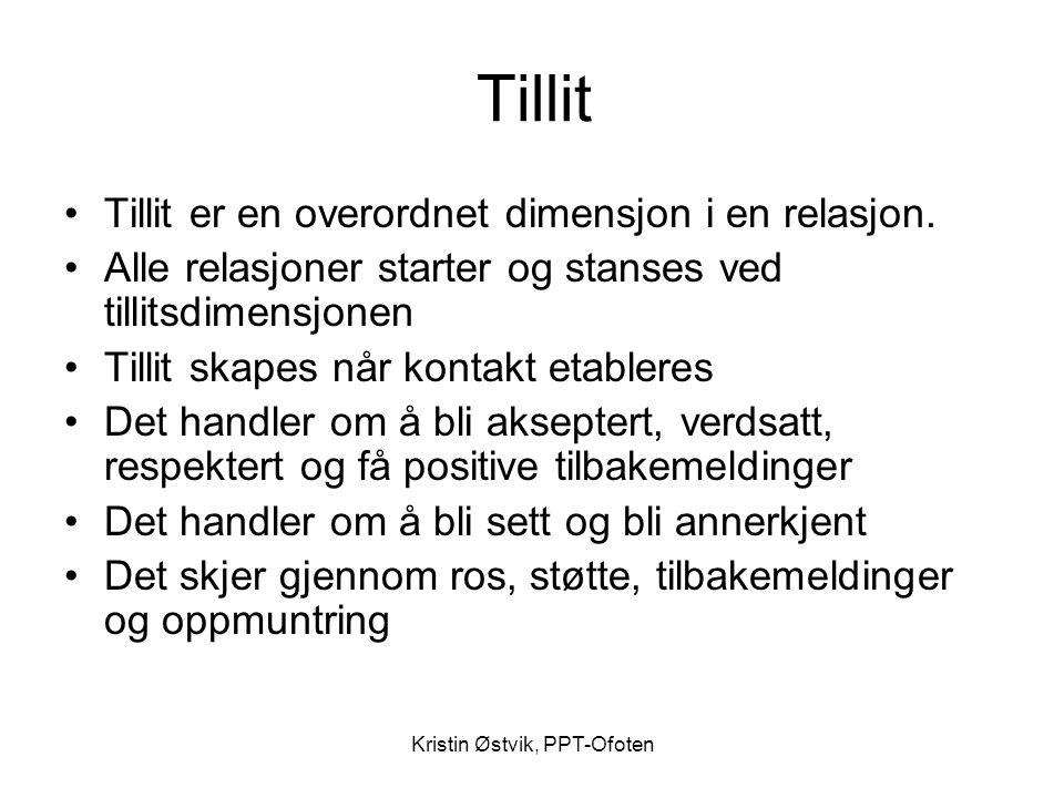 Kristin Østvik, PPT-Ofoten Tillit •Tillit er en overordnet dimensjon i en relasjon. •Alle relasjoner starter og stanses ved tillitsdimensjonen •Tillit
