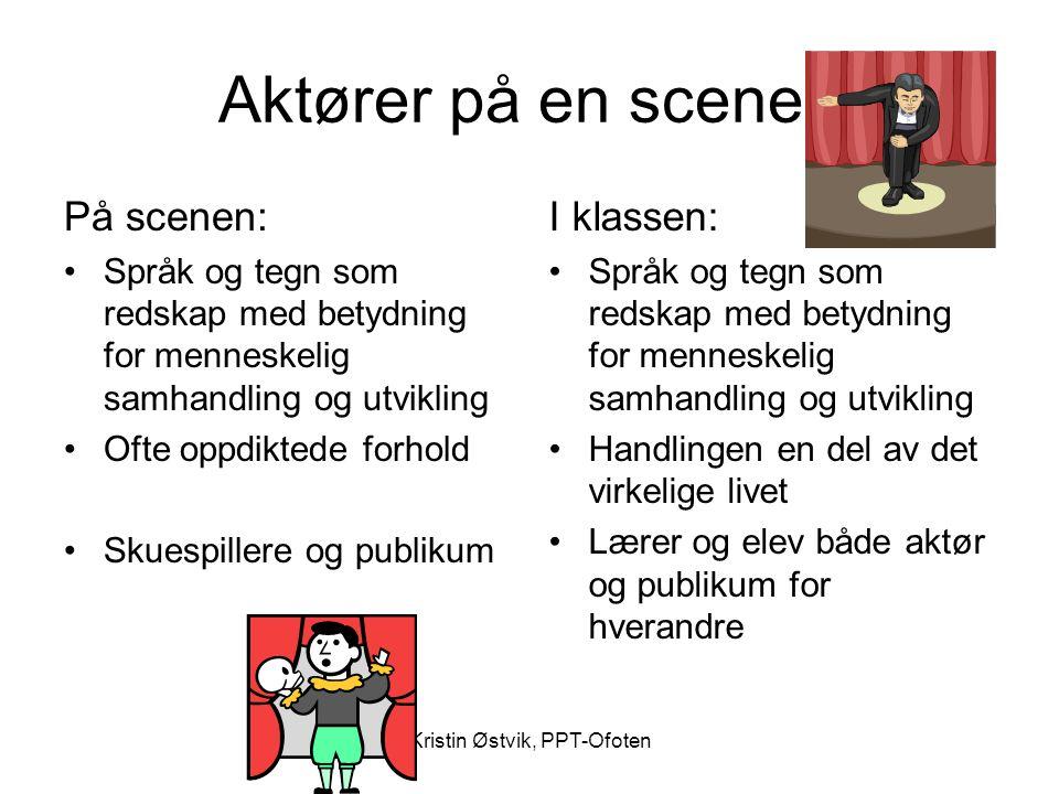 Kristin Østvik, PPT-Ofoten Aktører på en scene? På scenen: •Språk og tegn som redskap med betydning for menneskelig samhandling og utvikling •Ofte opp
