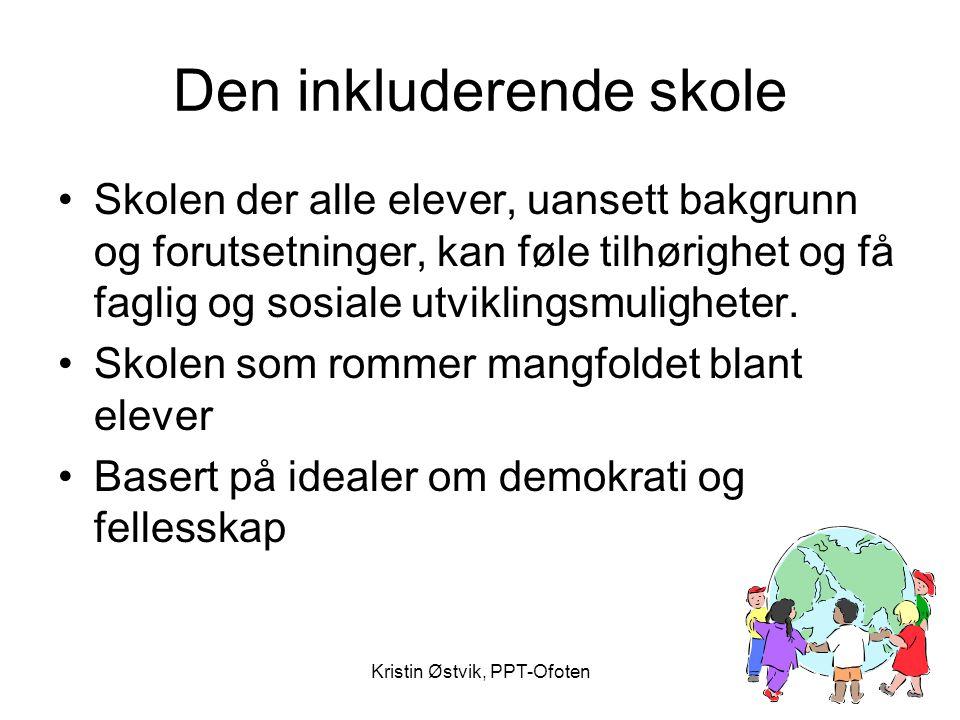 Kristin Østvik, PPT-Ofoten Den inkluderende skole •Skolen der alle elever, uansett bakgrunn og forutsetninger, kan føle tilhørighet og få faglig og so
