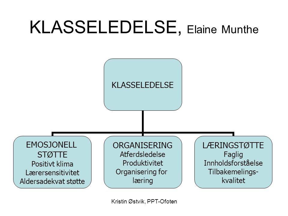 Kristin Østvik, PPT-Ofoten KLASSELEDELSE •Terje Ogden (2004): •Læring i skolen bygger på et sosialt fundament som beskrives med stikkord som trygghet, struktur og gode arbeidsvilkår.