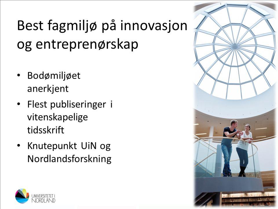 Best fagmiljø på innovasjon og entreprenørskap • Bodømiljøet anerkjent • Flest publiseringer i vitenskapelige tidsskrift • Knutepunkt UiN og Nordlands