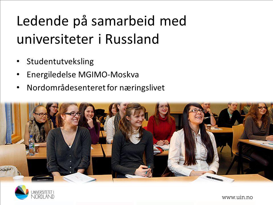 Ledende på samarbeid med universiteter i Russland • Studentutveksling • Energiledelse MGIMO-Moskva • Nordområdesenteret for næringslivet