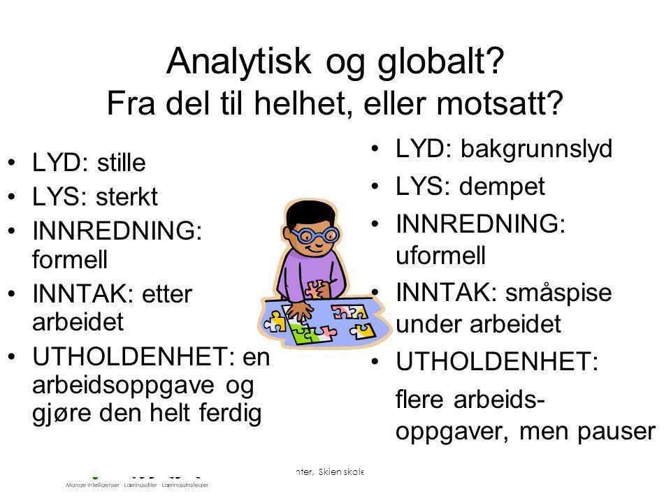 © Pedagogisk senter, Skien skole- og barnehageavdeling Analytisk og globalt? Fra del til helhet, eller motsatt? •LYD: stille •LYS: sterkt •INNREDNING: