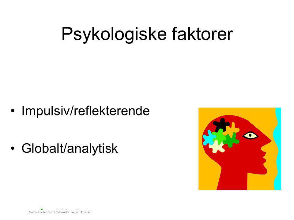 © Pedagogisk senter, Skien skole- og barnehageavdeling Psykologiske faktorer •Impulsiv/reflekterende •Globalt/analytisk