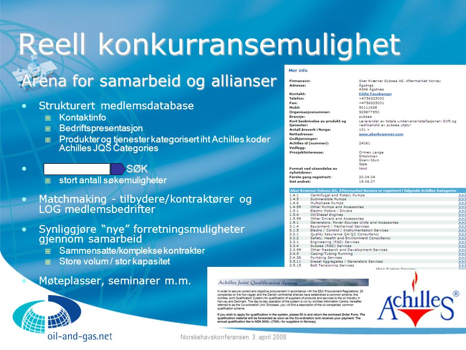 Norskehavskonferansen 3. april 2008 Reell konkurransemulighet Arena for samarbeid og allianser •Strukturert medlemsdatabase  Kontaktinfo  Bedriftspr