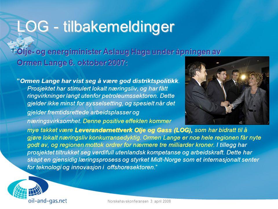 """Norskehavskonferansen 3. april 2008 LOG - tilbakemeldinger Olje- og energiminister Åslaug Haga under åpningen av Ormen Lange 6. oktober 2007: """"Ormen L"""