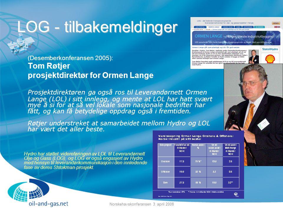Norskehavskonferansen 3. april 2008 LOG - tilbakemeldinger (Desemberkonferansen 2005): Tom Røtjer prosjektdirektør for Ormen Lange Prosjektdirektøren