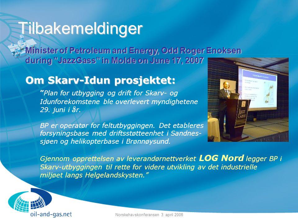 """Norskehavskonferansen 3. april 2008 Tilbakemeldinger Om Skarv-Idun prosjektet: Om Skarv-Idun prosjektet: """"Plan for utbygging og drift for Skarv- og Id"""