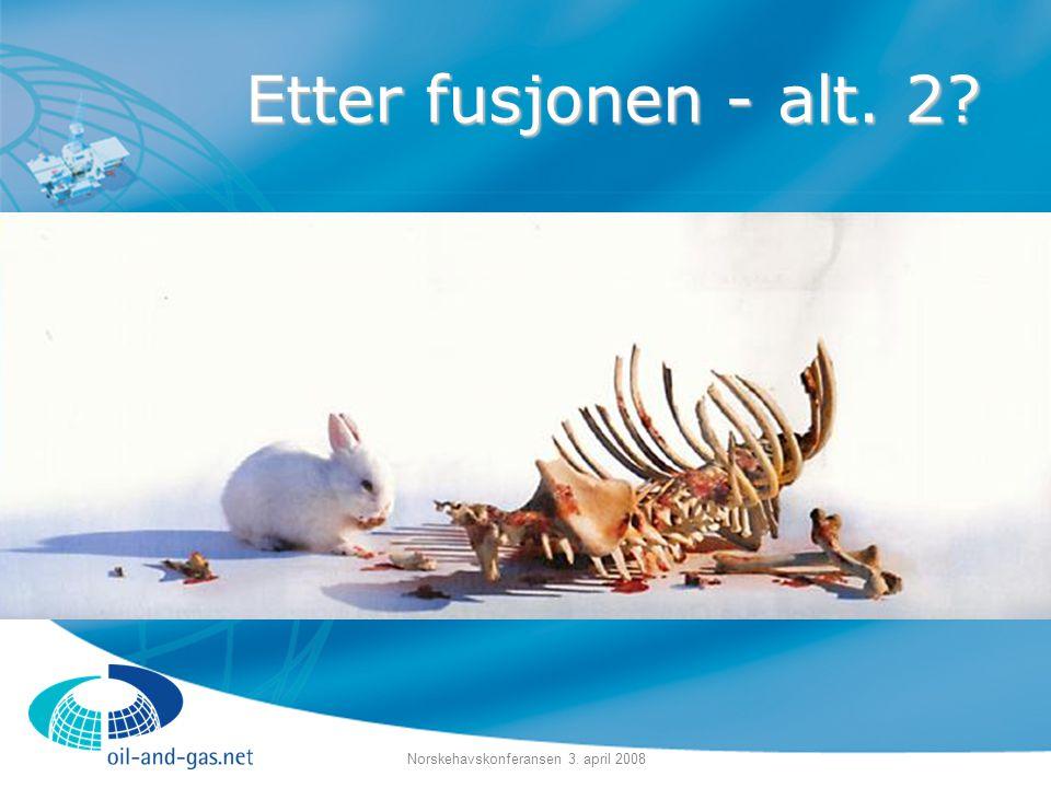 Norskehavskonferansen 3. april 2008 Etter fusjonen - alt. 2?