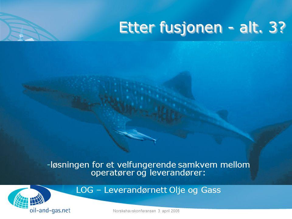 Norskehavskonferansen 3. april 2008 -løsningen for et velfungerende samkvem mellom operatører og leverandører: LOG – Leverandørnett Olje og Gass Etter