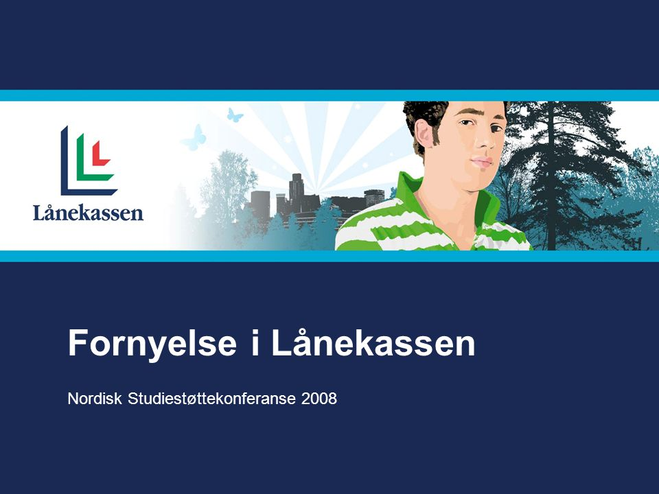 Visjon • Lånekassen skal bli oppfattet som den mest moderne offentlige etat i Norge!
