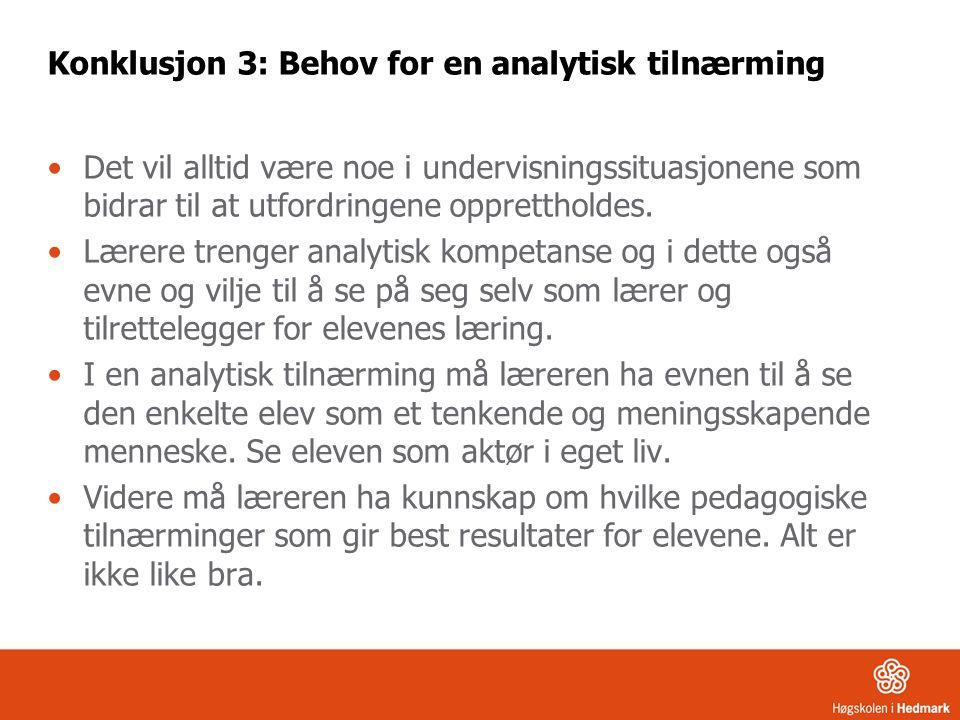 Konklusjon 3: Behov for en analytisk tilnærming •Det vil alltid være noe i undervisningssituasjonene som bidrar til at utfordringene opprettholdes.