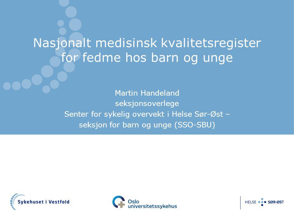 Nasjonalt medisinsk kvalitetsregister for fedme hos barn og unge Martin Handeland seksjonsoverlege Senter for sykelig overvekt i Helse Sør-Øst – seksjon for barn og unge (SSO-SBU)