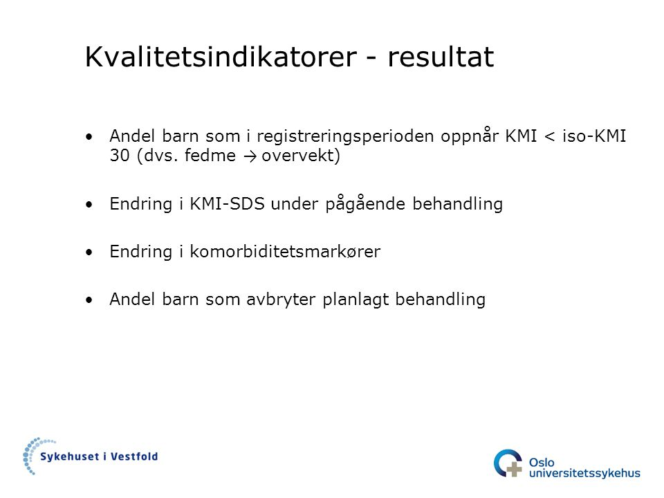Kvalitetsindikatorer - resultat •Andel barn som i registreringsperioden oppnår KMI < iso-KMI 30 (dvs.