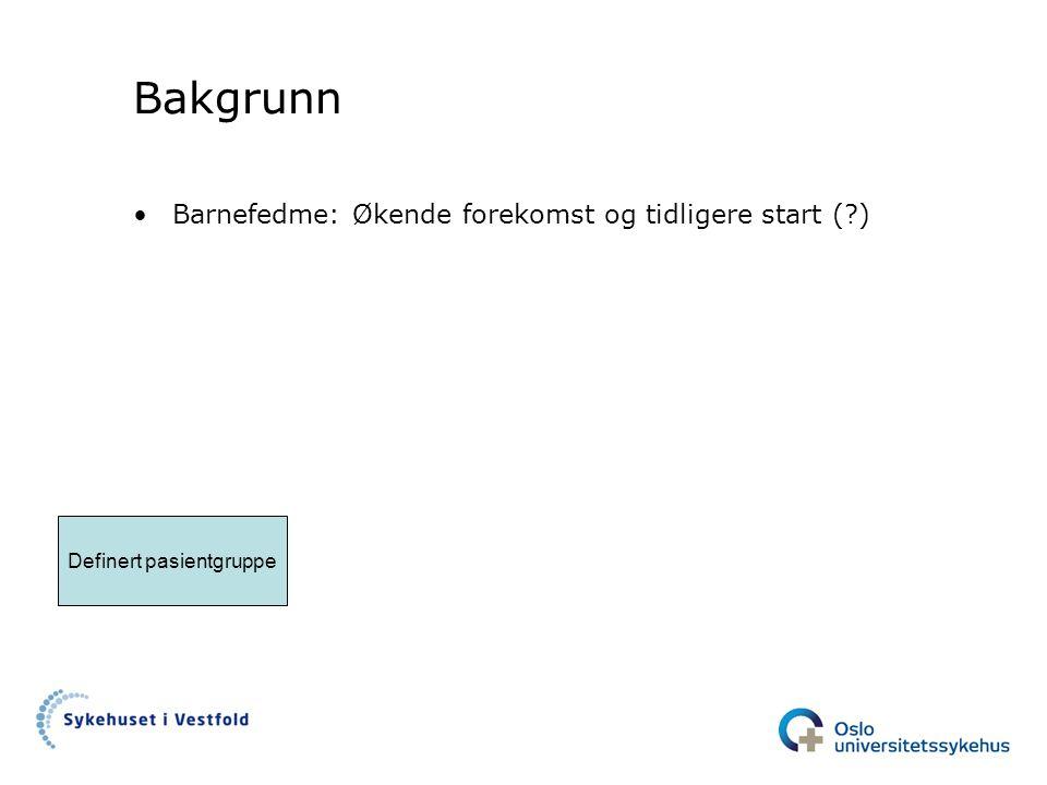 Bakgrunn •Barnefedme: Økende forekomst og tidligere start (?) Definert pasientgruppe